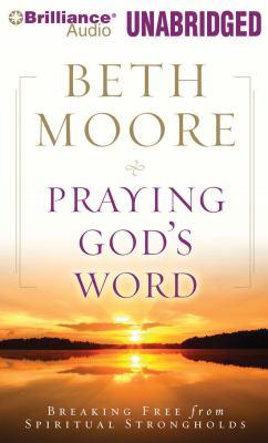 Praying God's Word: Breaking Free from Spiritual Strongholds 9781441825186