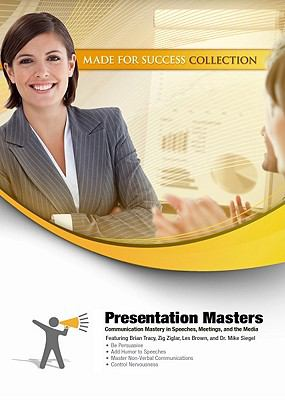 Presentation Masters: Communication Mastery in Speeches, Meetings, and the Media 9781441772572