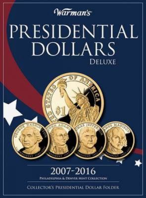 Presidential Dollars Deluxe 2007-2016: Philadelphia & Denver Mint Collection: Collector's Presidential Dollar Folder 9781440212901