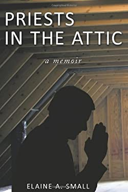 Priests in the Attic: In My Father's House 9781449044121