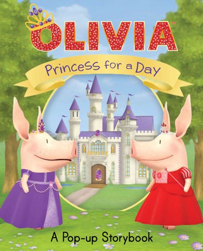 Olivia: Princess for a Day: A Pop-Up Storybook 9781442431416
