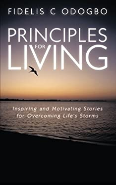 Principles for Living: Inspiring and Motivating Stories for Overcoming Life's Storms 9781449060510