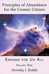 Principles of Abundance for the Cosmic Citizen: Enough for Us All, Volume One