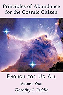 Principles of Abundance for the Cosmic Citizen: Enough for Us All, Volume One 9781449079253