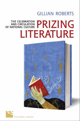 Prizing Literature: The Celebration and Circulation of National Culture 9781442642713