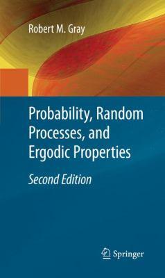 Probability, Random Processes, and Ergodic Properties - 2nd Edition