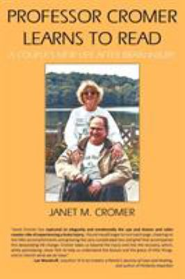 Professor Cromer Learns to Read: A Couple's New Life After Brain Injury 9781449064198