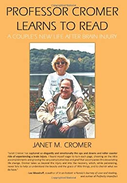 Professor Cromer Learns to Read: A Couple's New Life After Brain Injury 9781449064204