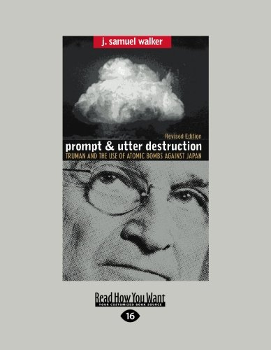 Prompt and Utter Destruction: Truman and the Use of Atomic Bombs Against Japan (Easyread Large Edition) 9781442994751