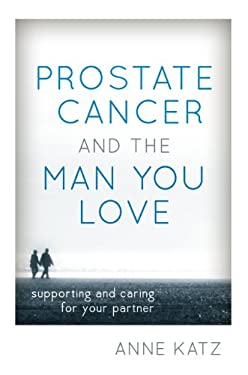 Prostate Cancer and the Man You Love: Supporting and Caring for Your Partner 9781442214521