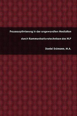 Prozessoptimierung in Der Angewandten Mediation Durch Kommunikationstechniken Des Nlp 9781445226415