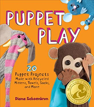 Puppet Play: 20 Puppet Projects Made with Recycled Mittens, Towels, Socks, and More! 9781449401191