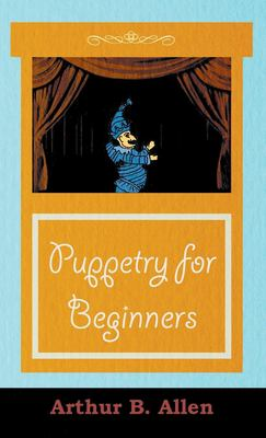 Puppetry for Beginners (Puppets & Puppetry Series) 9781443737357