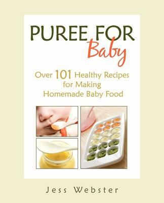 Puree for Baby: Over 101 Healthy Recipes for Making Homemade Baby Food 9781440169618