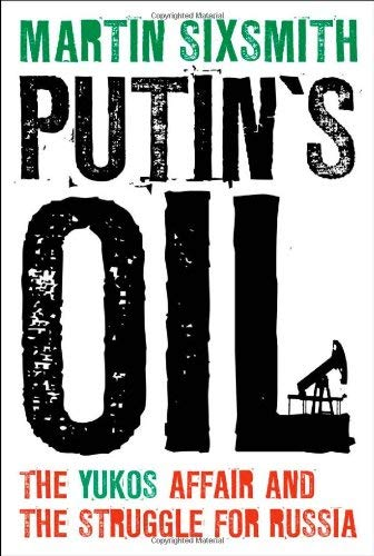 Putin's Oil: The Yukos Affair and the Struggle for Russia 9781441199683