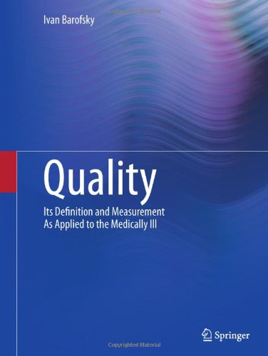 Quality: Its Definition and Measurement as Applied to the Medically Ill 9781441998187