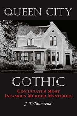 Queen City Gothic: Cincinnati's Most Infamous Murder Mysteries 9781449018900