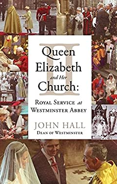 Queen Elizabeth II and Her Church: Royal Service at Westminster Abbey 9781441120724