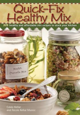 Quick Fix Healthy Mix: 225 Healthy and Affordable Mix Recipes to Stock Your Kitchen 9781440203855