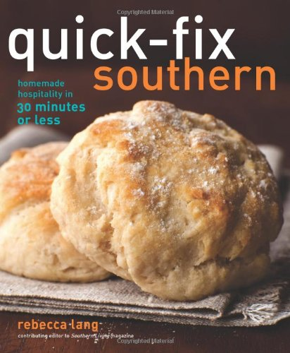 Quick-Fix Southern: Homemade Hospitality in 30 Minutes or Less 9781449401108