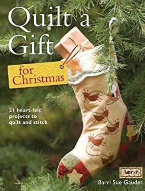 Quilt a Gift for Christmas: 21 Beautiful Projects to Make with Love 9781446301845