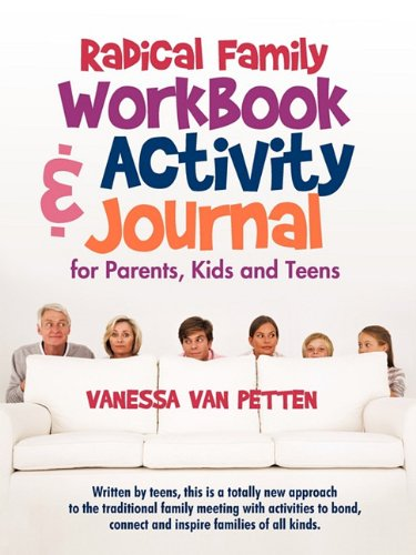 Radical Family Workbook and Activity Journal for Parents, Kids and Teens: Written by Teens, This Is a Totally New Approach to the Traditional Family M