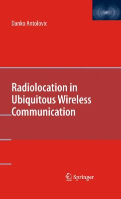 Radiolocation in Ubiquitous Wireless Communication 9781441916310
