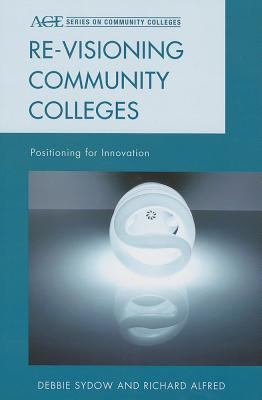 Re-Visioning Community Colleges 9781442214866