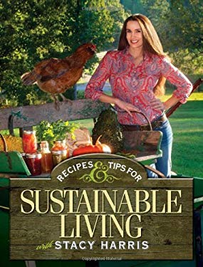 Recipes and Tips for Sustainable Living 9781440235559