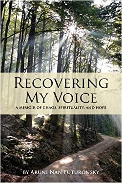 Recovering My Voice: A Memoir of Chaos, Spirituality, and Hope 9781440109881