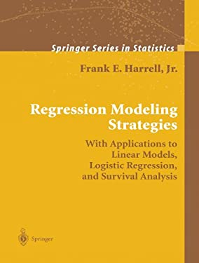 Regression Modeling Strategies: With Applications to Linear Models, Logistic Regression, and Survival Analysis 9781441929181