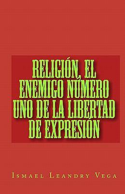 Religi N, El Enemigo N Mero Uno de La Libertad de Expresi N 9781449982683