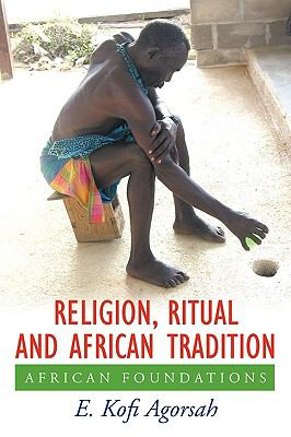 Religion, Ritual and African Tradition: African Foundations 9781449005528