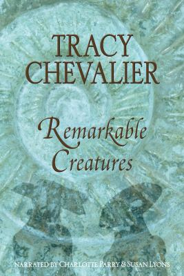 Remarkable Creatures by Tracy Chevalier Unabridged MP3 CD 9781449805449
