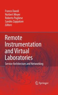 Remote Instrumentation and Virtual Laboratories: Service Architecture and Networking 9781441955951