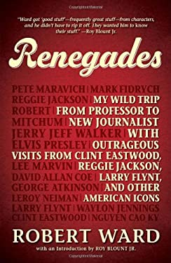 Renegades: My Wild Trip from Professor to New Journalist with Outrageous Visits from Clint Eastwood, Reggie Jackson, Larry Flynt, 9781440533143