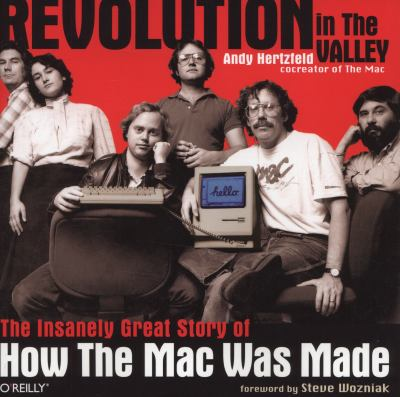 Revolution in the Valley: The Insanely Great Story of How the Mac Was Made 9781449316242
