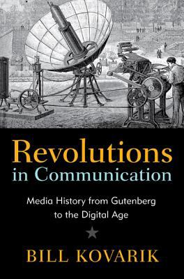 Revolutions in Communication: Media History from Gutenberg to the Digital Age 9781441194954
