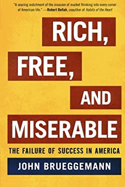 Rich, Free, and Miserable: The Failure of Success in America 9781442200944