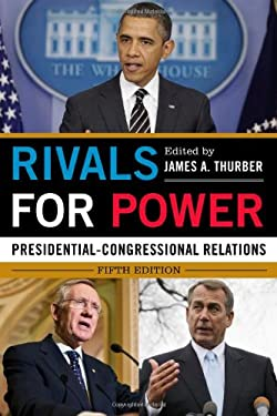 Rivals for Power: Presidential-Congressional Relations 9781442222588