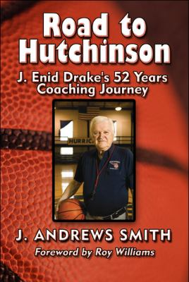 Road to Hutchinson: J. Enid Drake's 52 Years Coaching Journey 9781448978892