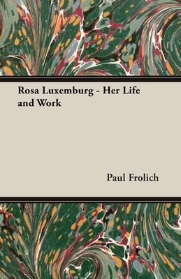 Rosa Luxemburg - Her Life and Work 9781443736640