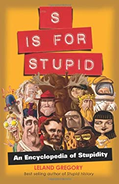S Is for Stupid: An Encyclopedia of Stupidity 9781449400620