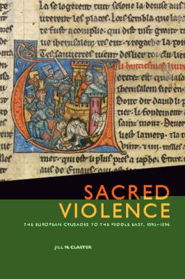 Sacred Violence: The European Crusades to the Middle East, 1095-1396 9781442600607