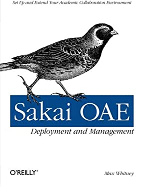 Sakai O' Deployment and Management: Open Source Collaboration and Learning for Higher Education 9781449318765
