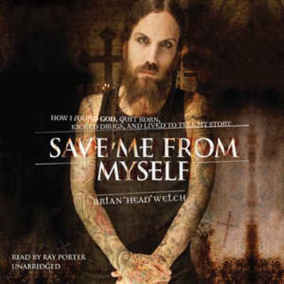 Save Me from Myself: How I Found God, Quit Korn, Kicked Drugs, and Lived to Tell My Story 9781441786180