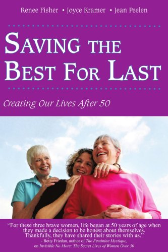 Saving the Best for Last: Creating Our Lives After 50 9781440133749
