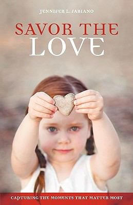 Savor the Love: Capturing the Moments That Matter Most 9781449701628
