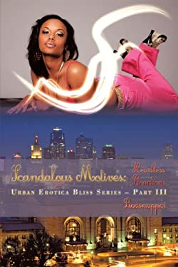 Scandalous Motives: Heartless Reactions: Urban Erotica Bliss Series - Part III 9781449009434