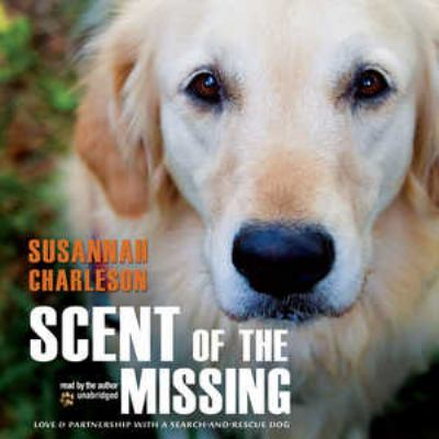 Scent of the Missing: Love & Partnership with a Search-And-Rescue Dog 9781441729613